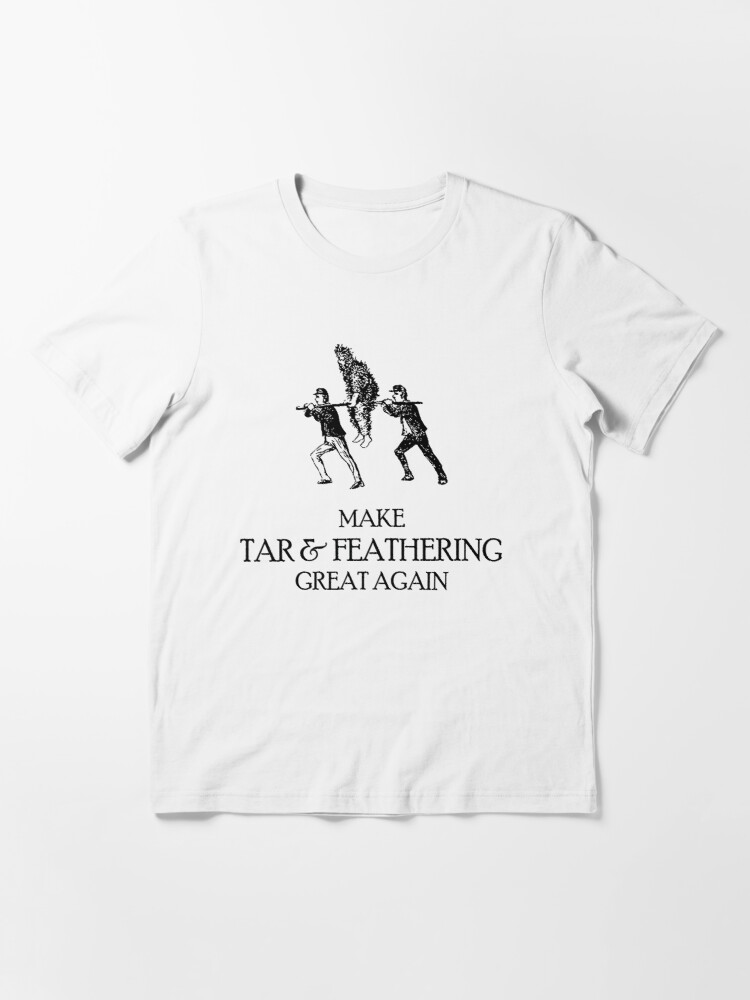 Alternate view of Make Tar & Feathering Great Again Essential T-Shirt