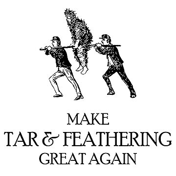 Make Tar & Feathering Great Again by HappyResistance