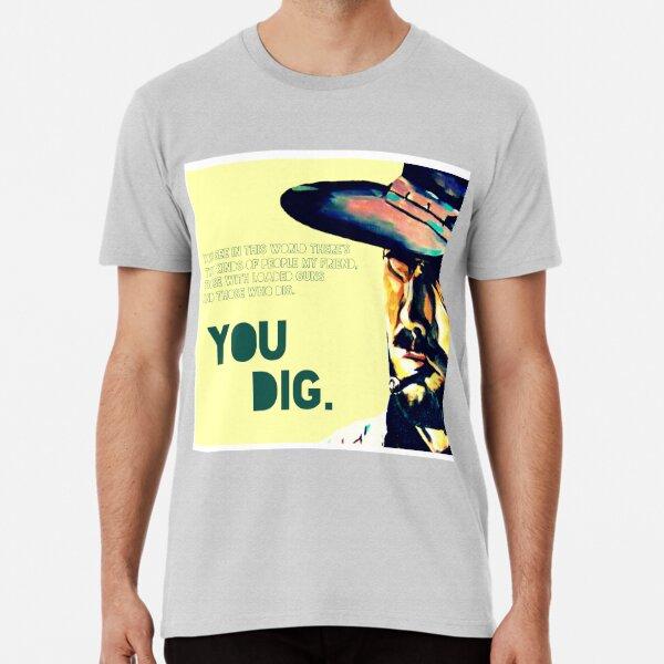 You dig. Premium T-Shirt