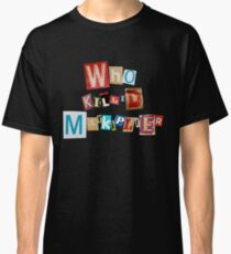 Who Killed Markiplier? Classic T-Shirt