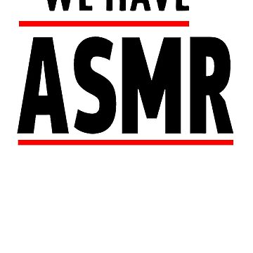 We Have ASMR by gintrauma