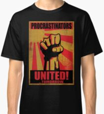 Procrastinator United! ...Tomorrow. Classic T-Shirt