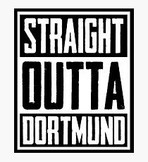 Straight Outta Dortmund Photographic Print