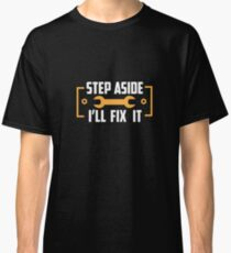 Step Aside I'll Fix It - Mechanic, Mechanic Life, Mechanic Tools, Garage Classic T-Shirt