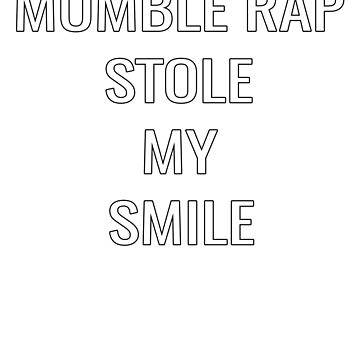 Mumble Rap Stole My Smile by BasementMaster
