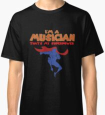 THAT IS MY SUPERPOWER HERO SERIES -  MUSICIAN Classic T-Shirt