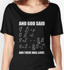 God Said Maxwell Equations and Then There Was Light T Shirt  Women's Relaxed Fit T-Shirt