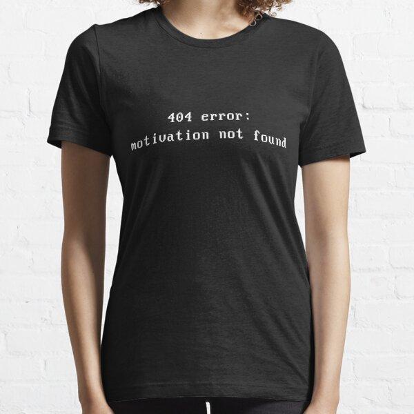 Error 404 : motivation not found Essential T-Shirt