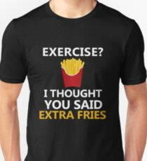 Exercise extra Fries, funny fitness food gym gift t shirt T-Shirt