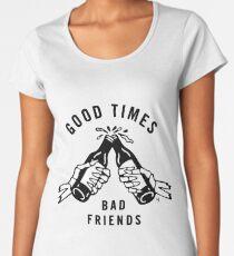 Good Times - Bad Friends Women's Premium T-Shirt