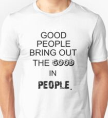 Good people bring out the goods in people quote men t shirt T-Shirt