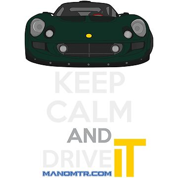 Keep Calm and Drive IT - cod. ExigeS1 by manomtr