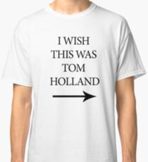 i wish this was tom holland Classic T-Shirt
