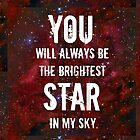 You will always be the brightest Star in my sky. by Carrie Potter