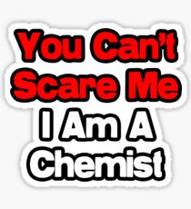 You Can't Scare Me, I Am A Chemist Sticker