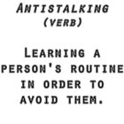Antistalking - learning a person's routine in order to avoid them by puzzledcellist
