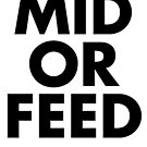 Mid or Feed! by AbstractPwn