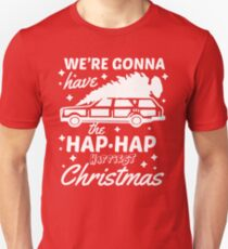 We're Gonna Have The Hap Hap Happiest Christmas Unisex T-Shirt
