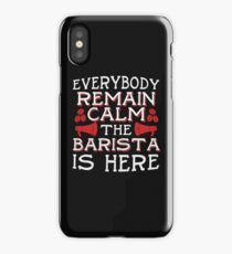Remain Calm The Barista Is Here iPhone Case
