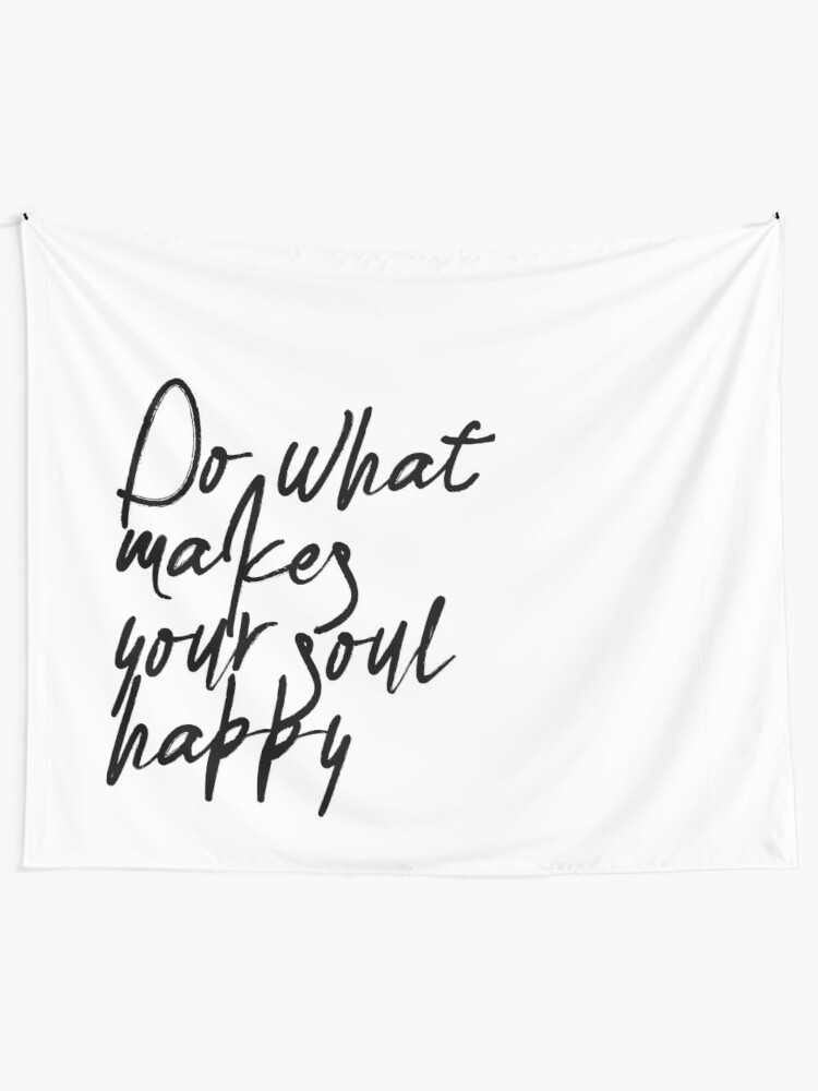 Alternate view of Do What Makes Your Soul Happy Tapestry
