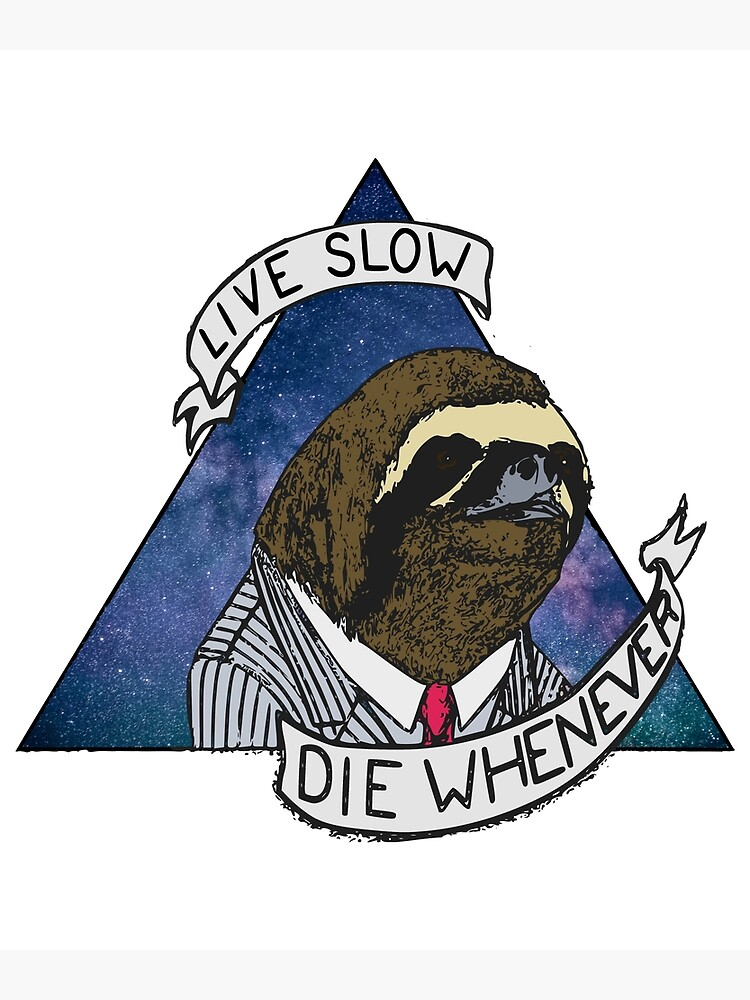 Live Slow, Die Whenever by hive-mind