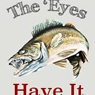 The 'Eyes Have It, Walleyes That Is by pjwuebker