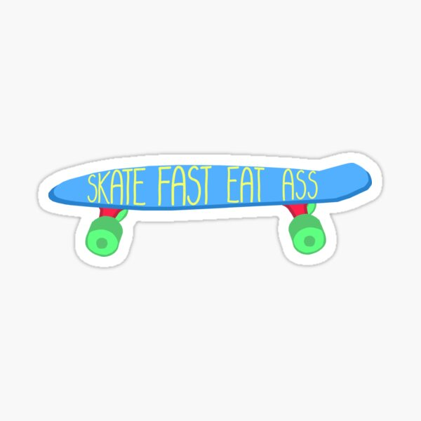 Skate Fast Eat Ass Sticker