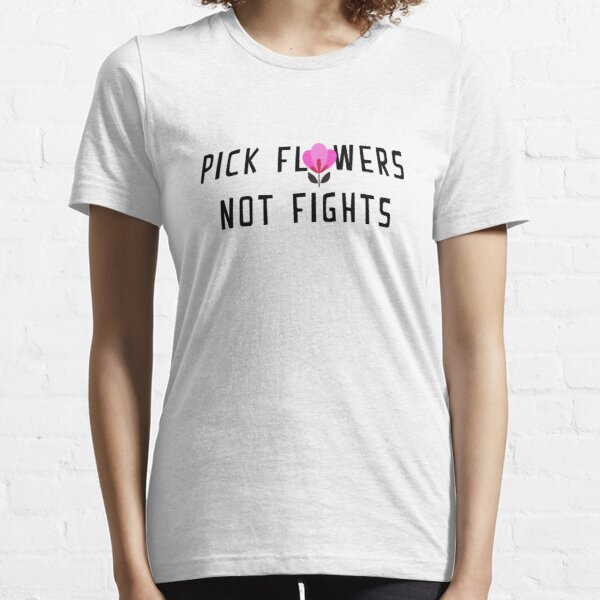 Pick Flowers Not Fights Essential T-Shirt