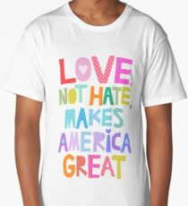 Love, not hate, makes America great Long T-Shirt