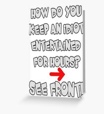 Keeping an Idiot Entertained Greeting Card