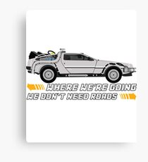 Where We're Going We Don't Need Roads. Back to The Future Canvas Print