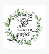 As for God his way is perfect - Psalm 18:30 - Christian Quotes Photographic Print