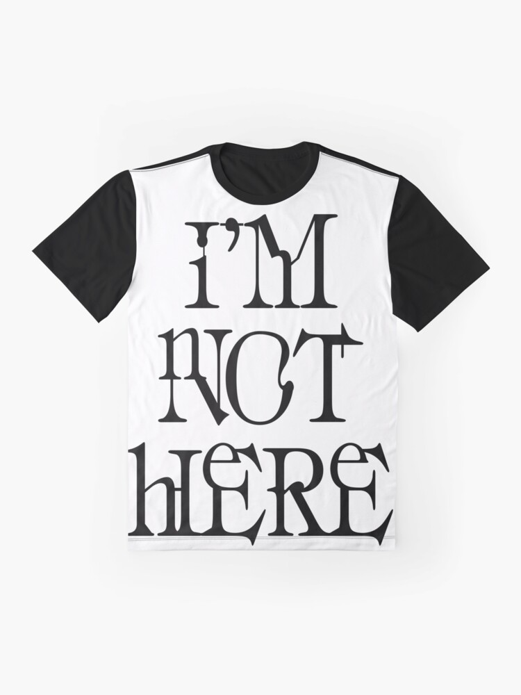 Alternate view of I'm not here. Graphic T-Shirt