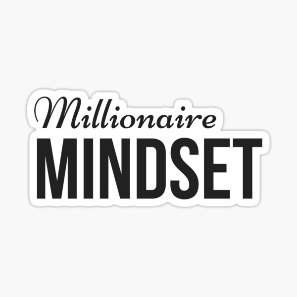 Millionaire Mindset - for Prosperity and Abundance for Aspirational Millionaires  Sticker