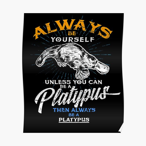 Always Be Yourself Be Platypus,Love Australia Poster