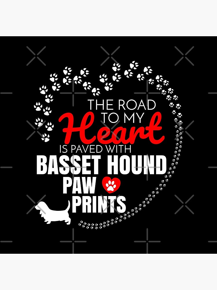 The Road To My Heart Is Paved With Basset Hound Paw Prints Basset Hound dog T-Shirt Sweater Hoodie Iphone Samsung Phone Case Coffee Mug Tablet Case Gift by dog-gifts
