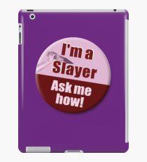 """I'm a Slayer, Ask Me How"" pin - Buffy the Vampire Slayer iPad Case/Skin"