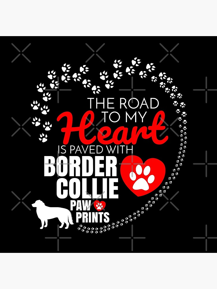 The Road To My Heart Is Paved With Border Collie Paw Prints Border Collie dog T-Shirt Sweater Hoodie Iphone Samsung Phone Case Coffee Mug Tablet Case Gift by dog-gifts