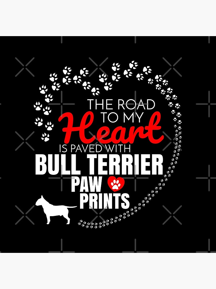 The Road To My Heart Is Paved With Bull Terrier Paw Prints Bull Terrier dog T-Shirt Sweater Hoodie Iphone Samsung Phone Case Coffee Mug Tablet Case Gift by dog-gifts