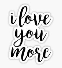 i love you more Sticker