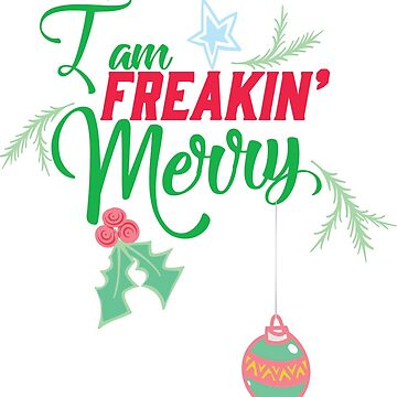 I am FREAKIN' Merry by RMan03
