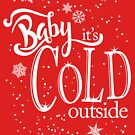 Baby, it's cold outside by Robert Cross