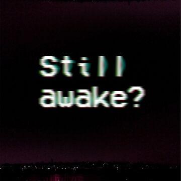S t i l l . a w a k e ? by jamden37
