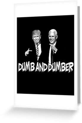 Trump Pence Dumb And Dumber by BluePolitica