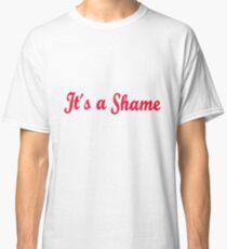 It´s a Shame Classic T-Shirt