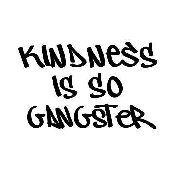 Kindness Is So Gangster by TheBestStore