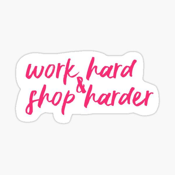 Work Hard Shop Harder Sticker