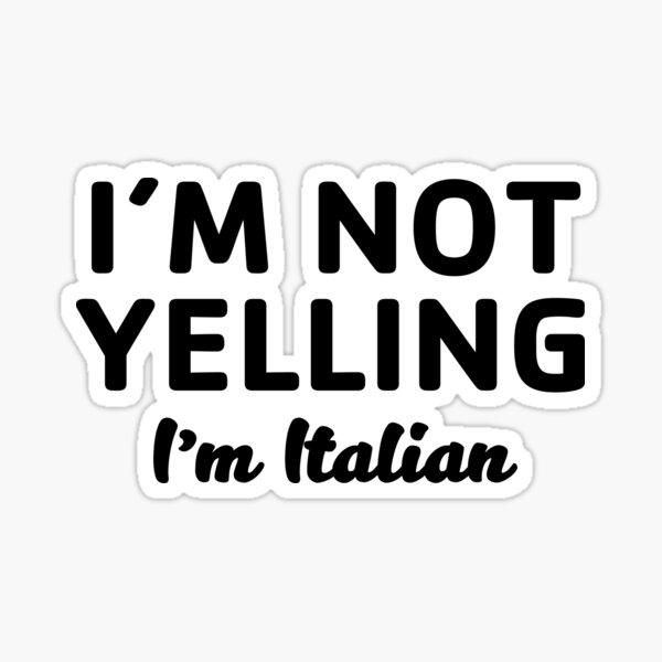 Not Yelling I'm Italian Sticker