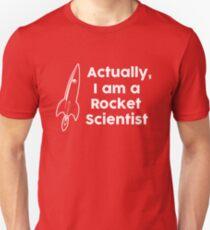 Actually I am a Rocket Scientist Unisex T-Shirt