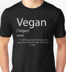 Vegan definition getting asked where you get your protein T-Shirt